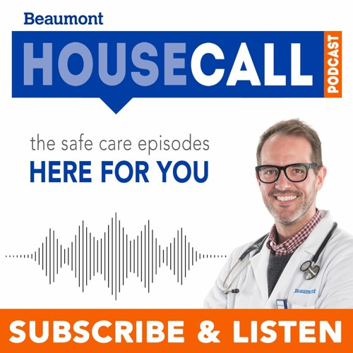 Beaumont HouseCall Podcast: The Safe Care Episodes